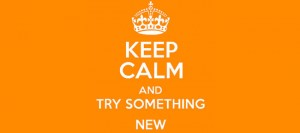 Do That's Never Done Before Keep Calm and Try Something New