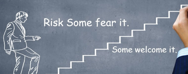 Risk Some fear it. Some welcome it.