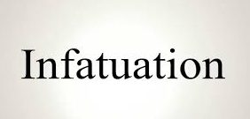 "Understanding ""infatuation"", so called affection"