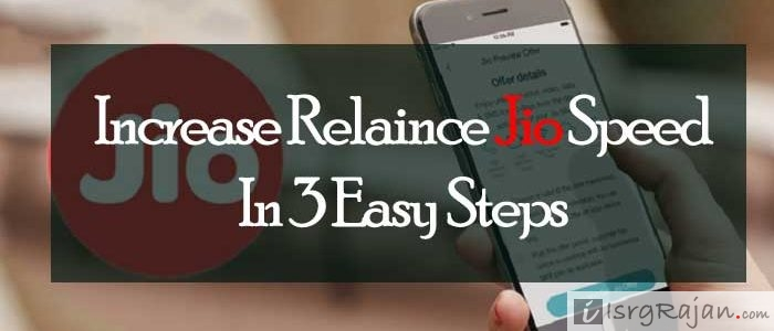 Boost Up Reliance Jio Internet Speed Just in 3 Easy Steps