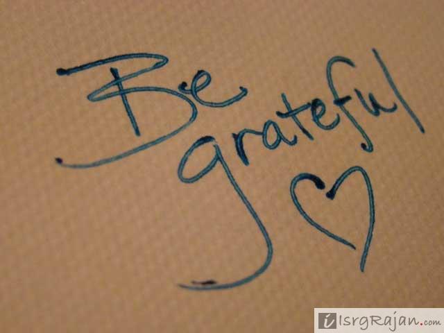 Be grateful, Always