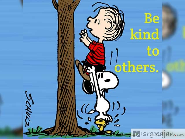 Keep helping everyone you can and be kind