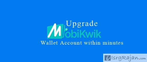 How to Upgrade MobiKwik Wallet Account within minutes?