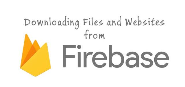 downloading files and websites from Google firebase
