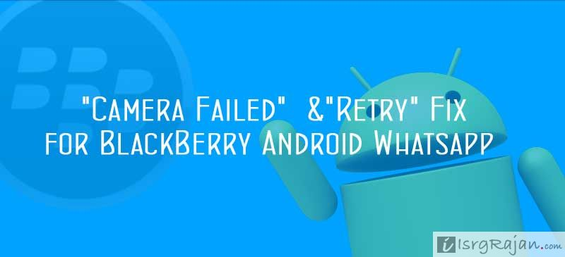 """Solution to """"Camera Failed""""  and """"Retry"""" in BlackBerry Android Whatsapp"""