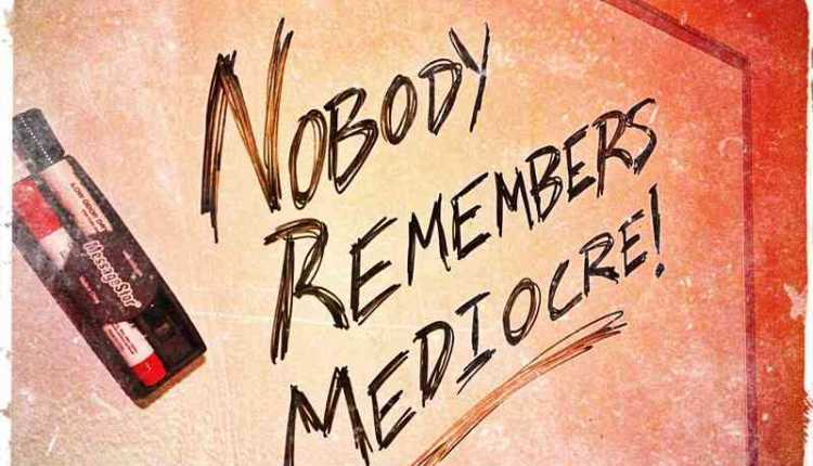 Nobody Remembers Mediocre