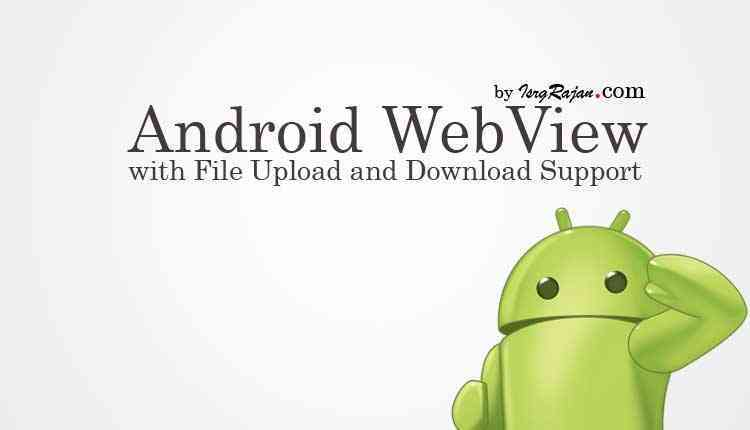 Android WebView with Download, Upload, JavaScript Alert, HTML5 Video