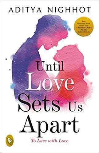 Until love set us apart: To Love with love by Aditya Nighhot