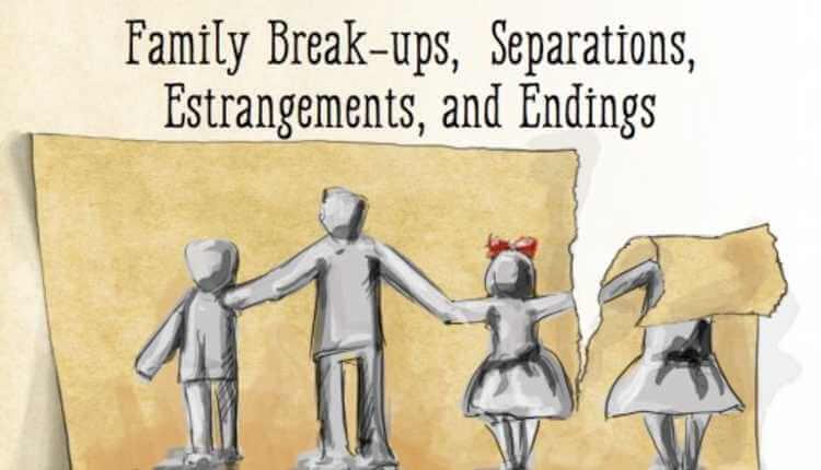 Family Break Ups, Seprations, Estragements, And Ending
