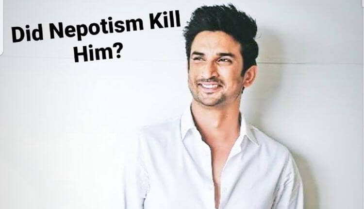 Sushant Singh Rajput, Did Nepotism Kill Him