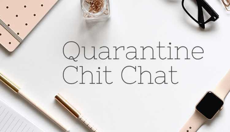 Quarantine Times, Quarantine Chit Chat