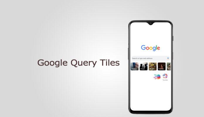 Google Chrome, Query Tiles