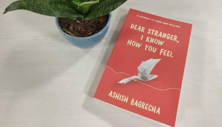 Dear Stranger, I Know How You Feel, Ashish Bagrecha, Book, Indian Author
