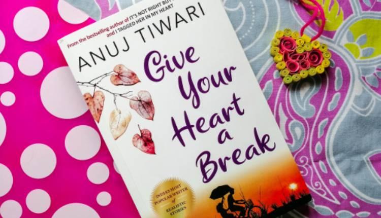 Give Your Heart A Break, Anuj Tiwari, Book, Indian Author